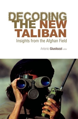 Decoding the New Taliban: Insights from the Afghan Field - Giustozzi, Antonio, Professor (Editor)