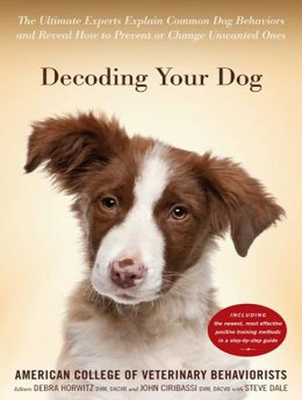 Decoding Your Dog: The Ultimate Experts Explain Common Dog Behaviors and Reveal How to Prevent or Change Unwanted Ones - Behaviorists, American College of Veterinary, and White, Karen (Narrator)
