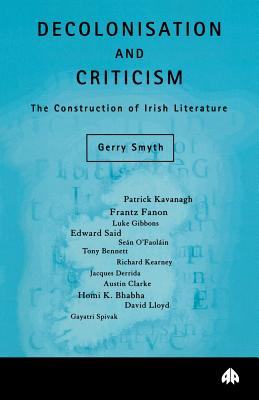 Decolonisation and Criticism: The Construction of Irish Literature - Smyth, Gerry