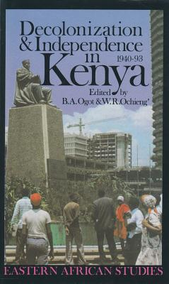 Decolonization & Independence in Kenya: 1940-1993 - Ogot, B a (Editor)