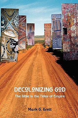 Decolonizing God: The Bible in the Tides of Empire - Brett, Mark G