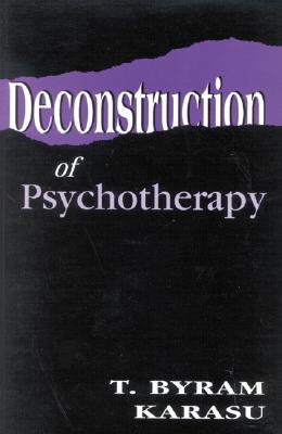 Deconstruction of Psychotherapy - Karasu, T Byram