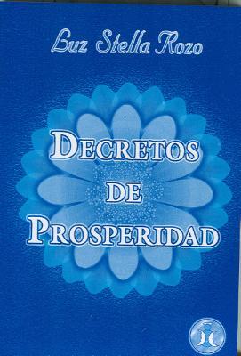 Decretos de Prosperidad - Rozo, Luz S, and Rozo De Zubillaga, Luz Estela