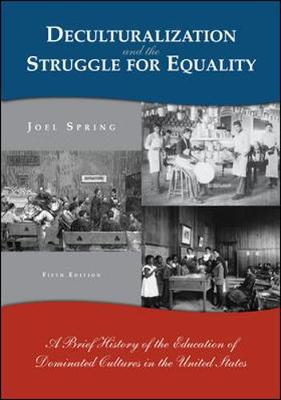 Deculturalization and the Struggle for Equality: A Brief Hisdeculturalization and the Struggle for Equality: A Brief History of the Education of Dominated Cultures in the United Sttory of the Education of Dominated Cultures in the United States - Spring, Joel, and Spring, Joel