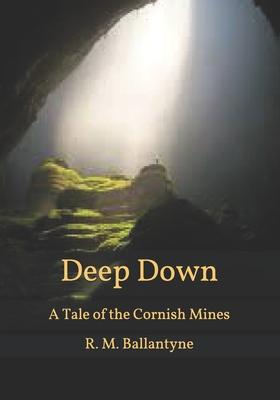 Deep Down: A Tale of the Cornish Mines - Ballantyne, Robert Michael