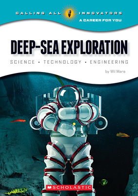 Deep-Sea Exploration: Science, Technology, Engineering (Calling All Innovators: A Career for You) - Mara, Wil