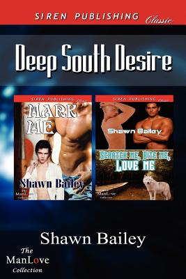 Deep South Desire [Mark Me: Scratch Me, Bite Me, Love Me] (Siren Publishing Classic Manlove) - Bailey, Shawn