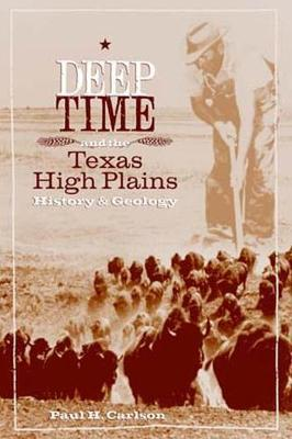Deep Time and the Texas High Plains: History and Geology - Carlson, Paul H