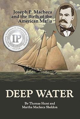 Deep Water: Joseph P. Macheca and the Birth of the American Mafia - Hunt, Thomas, and Sheldon, Martha Macheca