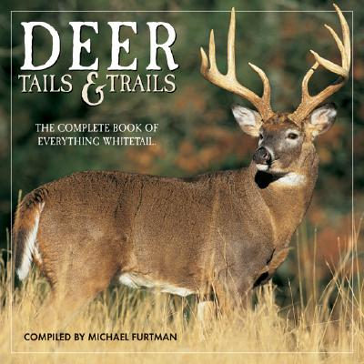 Deer Tails & Trails: The Complete Book of Everything Whitetail - Furtman, Michael (Compiled by)
