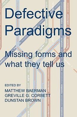 Defective Paradigms: Missing Forms and What They Tell Us - Baerman, Matthew, and Corbett, Greville G, and Brown, Dunstan, Professor