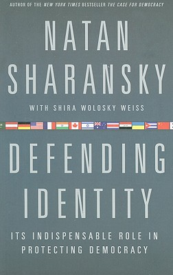Defending Identity: Its Indispensable Role in Protecting Democracy - Sharansky, Natan