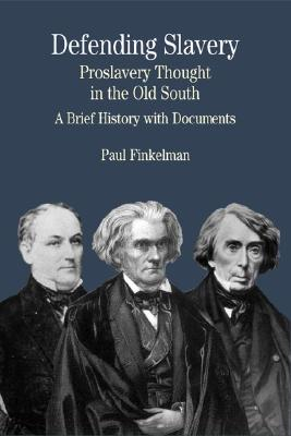 Defending Slavery: Proslavery Thought in the Old South: A Brief History with Documents - Finkelman, Paul