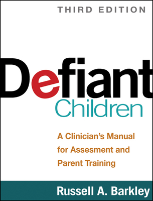 Defiant Children: A Clinician's Manual for Assessment and Parent Training - Barkley, Russell A, PhD, Abpp