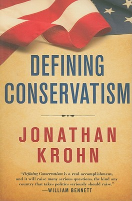 Defining Conservatism: The Principles That Will Bring Our Country Back - Krohn, Jonathan