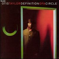Definition of a Circle - Otis Taylor