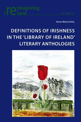 Definitions of Irishness in the `Library of Ireland' Literary Anthologies - MacCarthy, Anne