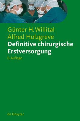Definitive Chirurgische Erstversorgung - Willital, G]nter H, and Holzgreve, Alfred, and Willital, Gunther H