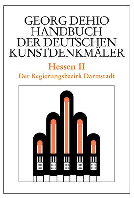 Dehio - Handbuch Der Deutschen Kunstdenkm?ler / Hessen II: Der Regierungsbezirk Darmstadt - Dehio, Georg, and Dehio Vereinigung E V (Editor), and Cremer, Folkhard (Editor)