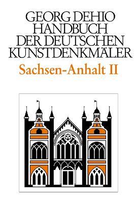 Dehio - Handbuch der deutschen Kunstdenkmaler / Sachsen-Anhalt Bd. 2: Regierungsbezirke Dessau und Halle - Dehio, Georg, and Dehio Vereinigung e.V. (Editor), and Bednarz, Ute (Editor)