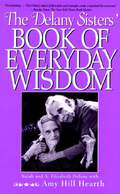 Delany Sisters' Book of Everyday Wisdom - Delany, Sarah