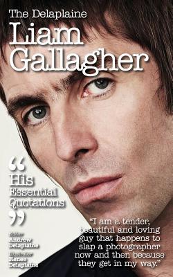 Delaplaine Liam Gallagher - His Essential Quotations - Delaplaine, Andrew
