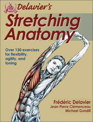 Delavier's Stretching Anatomy - Delavier, Frederic, and Clemenceau, Jean-Pierre, and Gundill, Michael