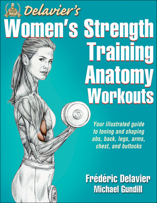 Delavier's Women's Strength Training Anatomy Workouts - Delavier, Frederic, and Gundill, Michael