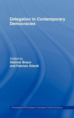 Delegation in Contemporary Democracies - Braun, Dietmar (Editor)