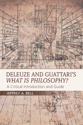 Deleuze and Guattari's What is Philosophy?: A Critical Introduction and Guide - Bell, Jeffrey A.