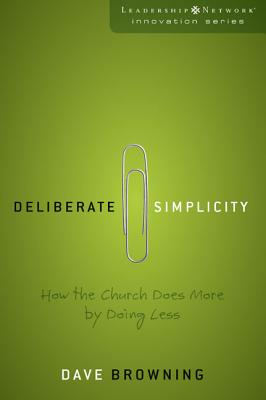 Deliberate Simplicity: How the Church Does More by Doing Less - Browning, Dave