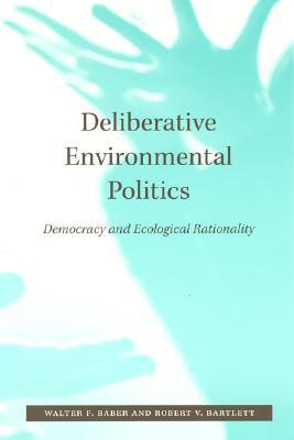 Deliberative Environmental Politics: Democracy and Ecological Rationality - Baber, Walter F