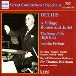 Delius: A Village Romeo and Juliet; The Song of the High Hills; Irmelin Prelude