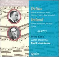 Delius: Piano Concerto in C minor; Ireland: Piano Concerto in E flat major; Legend - Piers Lane (piano); Ulster Orchestra; David Lloyd-Jones (conductor)