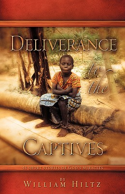 Deliverance to the Captives - Hiltz, William