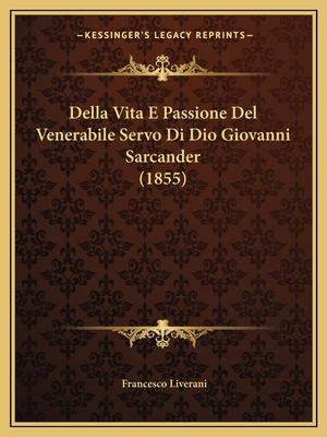 Della Vita E Passione del Venerabile Servo Di Dio Giovanni Sarcander (1855) - Liverani, Francesco