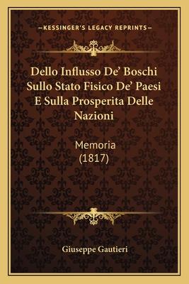 Dello Influsso de' Boschi Sullo Stato Fisico de' Paesi E Sulla Prosperita Delle Nazioni: Memoria (1817) - Gautieri, Giuseppe