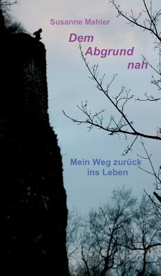 Dem Abgrund Nah - Mahler, Susanne