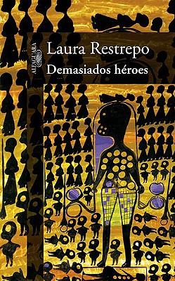 Demasiados Heroes - Restrepo, Laura