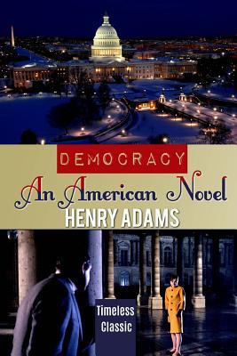 Democracy: An American Novel - Adams, Henry