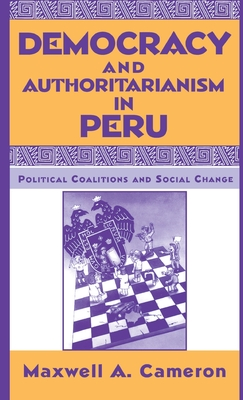 Democracy and Authoritarianism in Peru - Cameron, Maxwell A