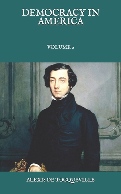 Democracy In America: Volume 2 - Tocqueville, Alexis De
