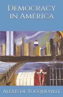 Democracy in America - Tocqueville, Alexis De