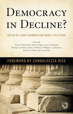 Democracy in Decline? - Diamond, Larry (Editor), and Plattner, Marc F (Editor), and Rice, Condoleezza, Dr. (Foreword by)