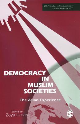 Democracy in Muslim Societies: The Asian Experience - Hasan, Zoya (Editor)
