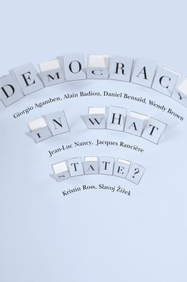 Democracy in What State? - Agamben, Giorgio, and Badiou, Alain, and Bensaid, Daniel