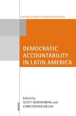 Democratic Accountability in Latin America - Welna, Christoper (Editor), and Mainwaring, Scott (Editor), and Welna, Christopher (Editor)