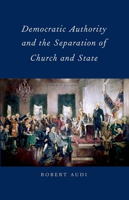 Democratic Authority and the Separation of Church and State - Audi, Robert