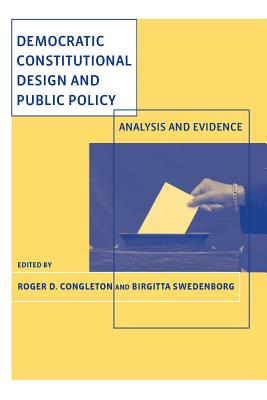 Democratic Constitutional Design and Public Policy: Analysis and Evidence - Congleton, Roger D (Editor), and Swedenborg, Birgitta (Editor)