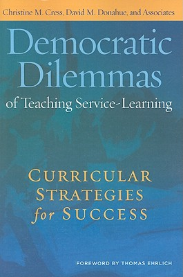 Democratic Dilemmas of Teaching Service-Learning: Curricular Strategies for Success - Cress, Christine M, and Donahue, David M, Dr., and And Associates